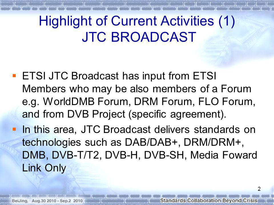 Highlight of Current Activities (1) JTC BROADCAST ETSI JTC Broadcast has input from ETSI Members who may be also members of a Forum e.g.