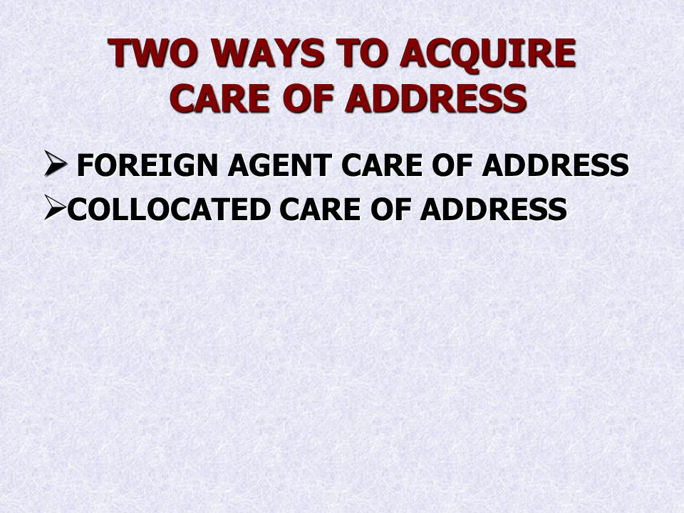TWO WAYS TO ACQUIRE CARE OF ADDRESS FOREIGN AGENT CARE OF ADDRESS FOREIGN AGENT CARE OF ADDRESS COLLOCATED CARE OF ADDRESS COLLOCATED CARE OF ADDRESS