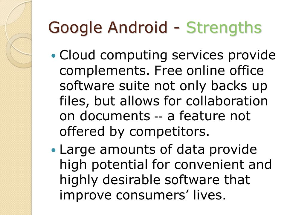 Google Android - Strengths Cloud computing services provide complements.