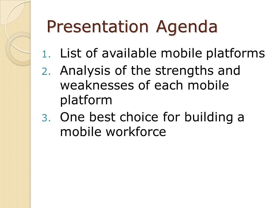 Presentation Agenda 1. List of available mobile platforms 2. Analysis of the strengths and weaknesses of each mobile platform 3. One best choice for b