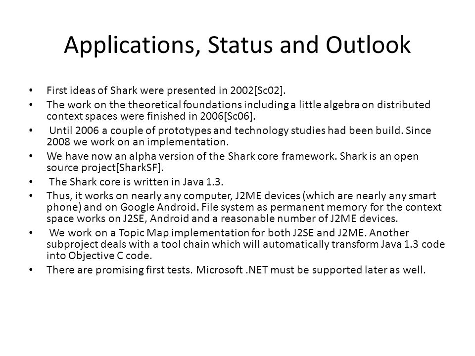 Applications, Status and Outlook First ideas of Shark were presented in 2002[Sc02].