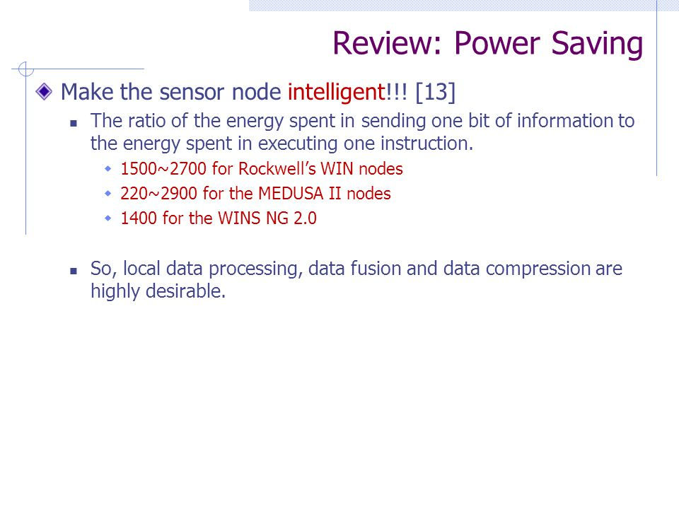 Review: Power Saving Make the sensor node intelligent!!! [13] The ratio of the energy spent in sending one bit of information to the energy spent in e