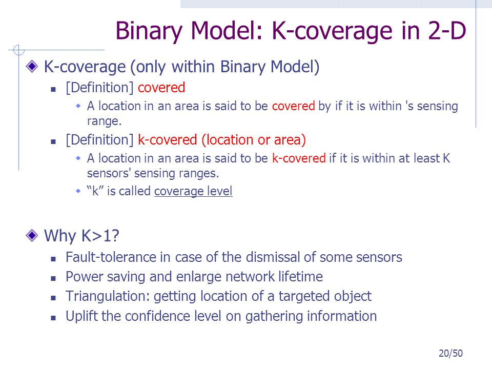 Binary Model: K-coverage in 2-D K-coverage (only within Binary Model) [Definition] covered A location in an area is said to be covered by if it is wit