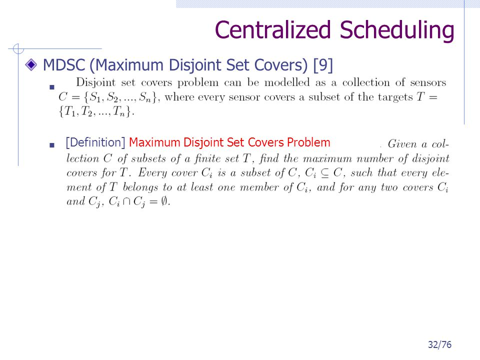 Centralized Scheduling MDSC (Maximum Disjoint Set Covers) [9] 32/76 [Definition] Maximum Disjoint Set Covers Problem