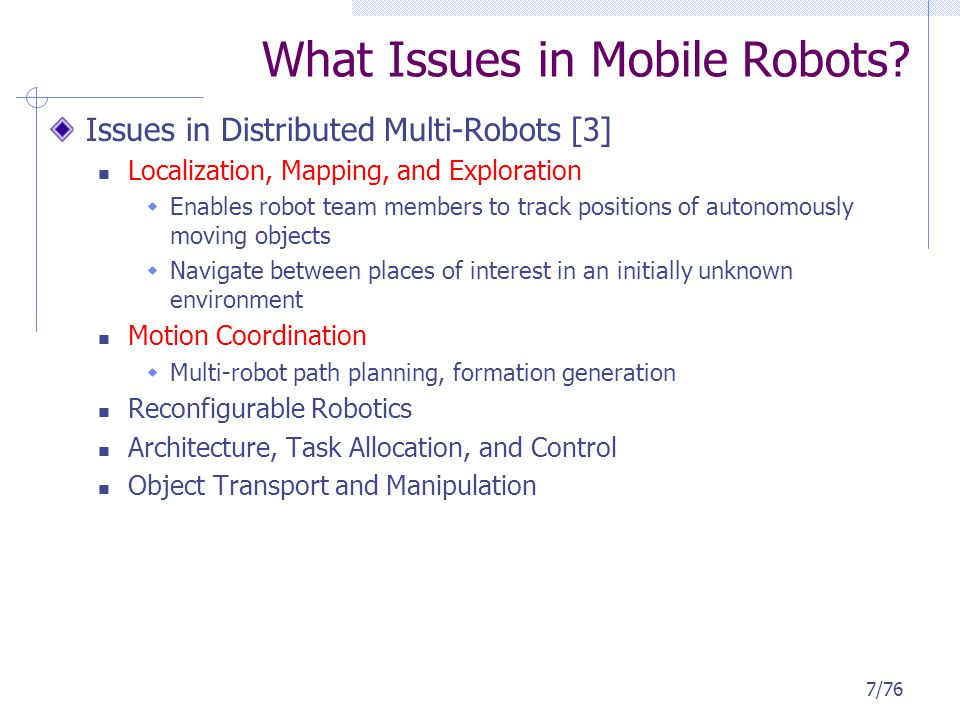 Issues in Distributed Multi-Robots [3] Localization, Mapping, and Exploration Enables robot team members to track positions of autonomously moving obj