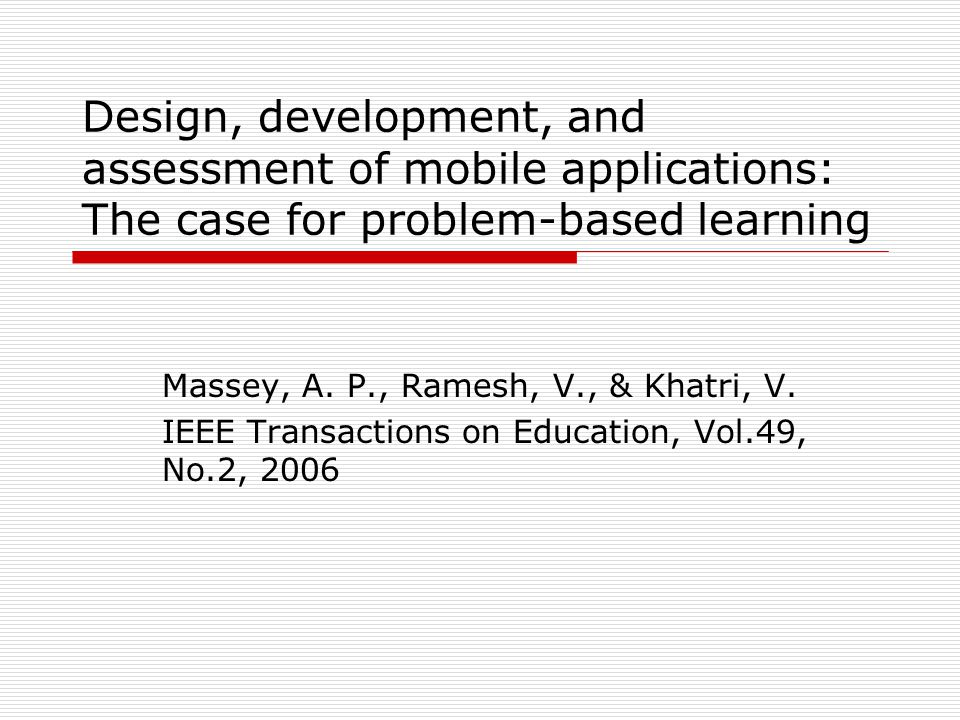Design, development, and assessment of mobile applications: The case for problem-based learning Massey, A.