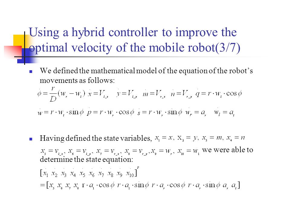 Using a hybrid controller to improve the optimal velocity of the mobile robot(3/7) We defined the mathematical model of the equation of the robots movements as follows: Having defined the state variables, we were able to determine the state equation: