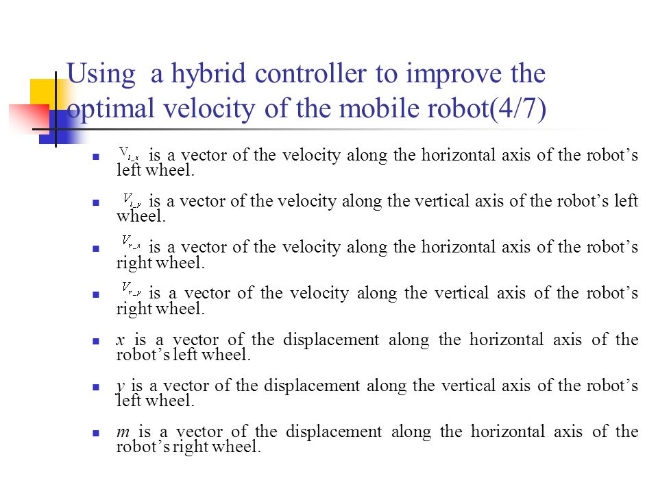 Using a hybrid controller to improve the optimal velocity of the mobile robot(4/7) is a vector of the velocity along the horizontal axis of the robots left wheel.