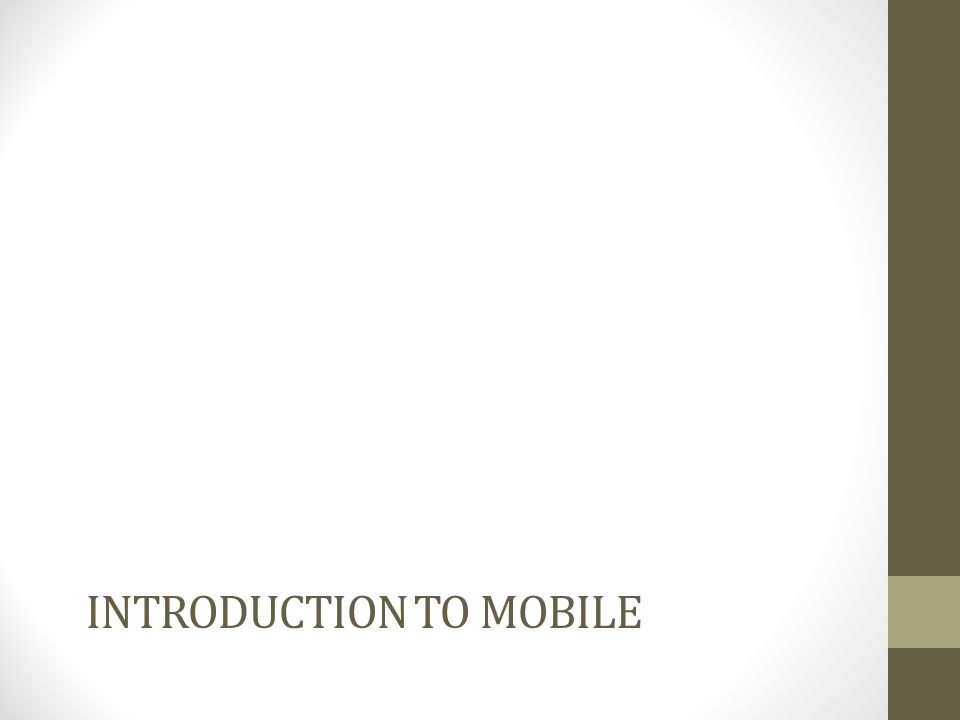 INTRODUCTION TO MOBILE