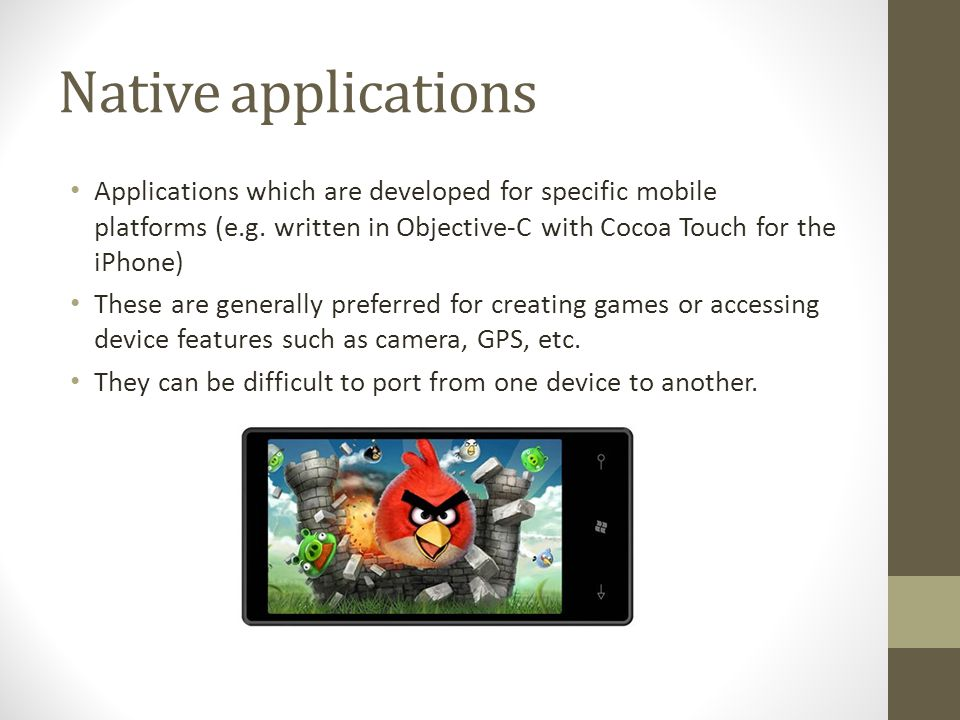 Native applications Applications which are developed for specific mobile platforms (e.g.