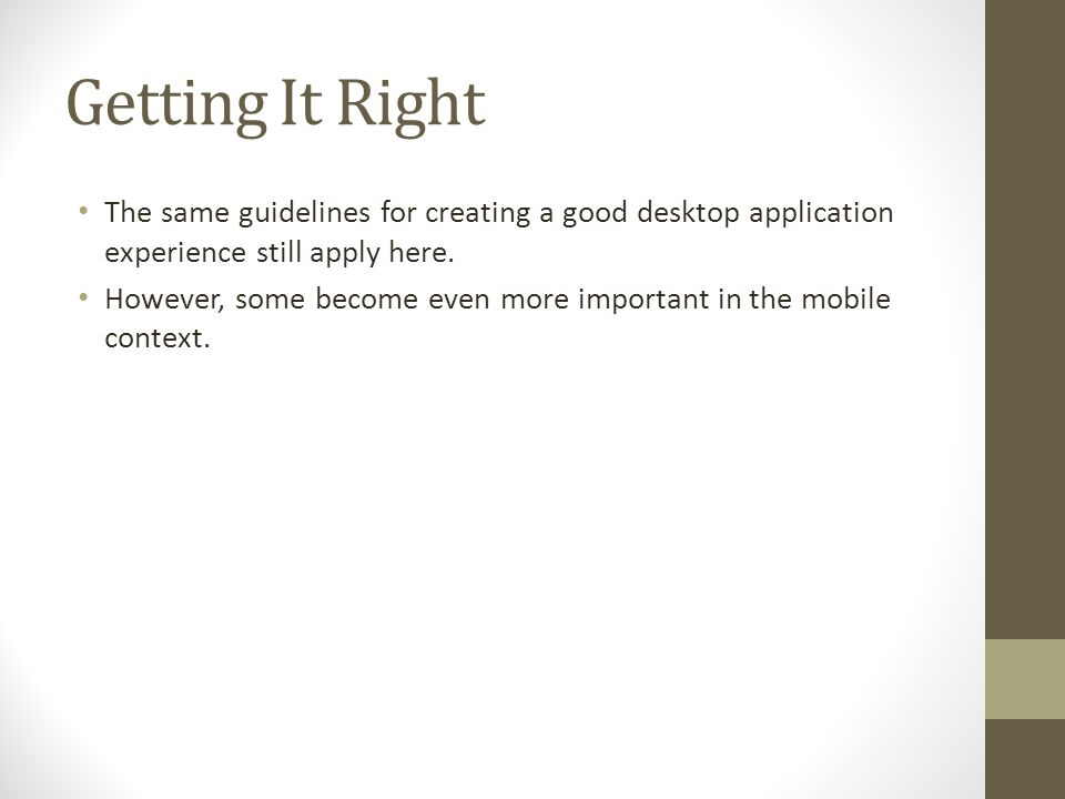 Getting It Right The same guidelines for creating a good desktop application experience still apply here.