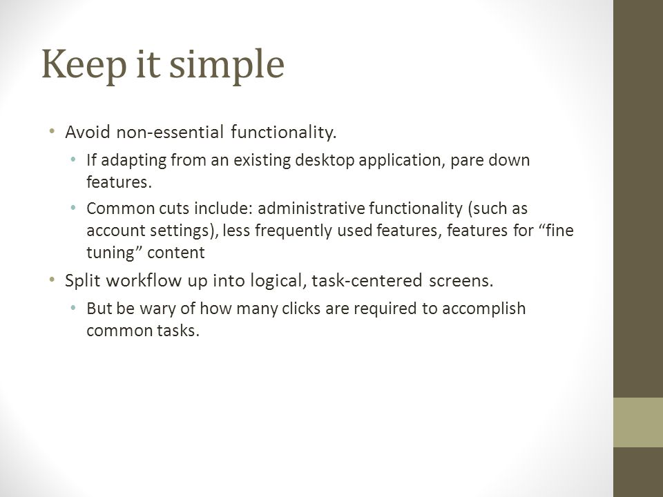 Keep it simple Avoid non-essential functionality.