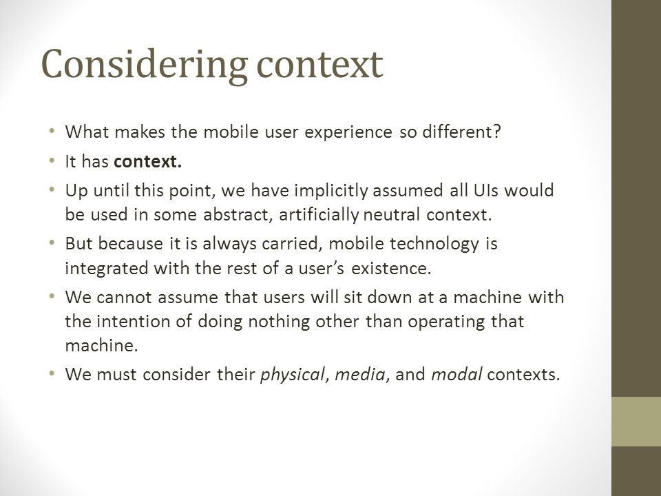 Considering context What makes the mobile user experience so different.