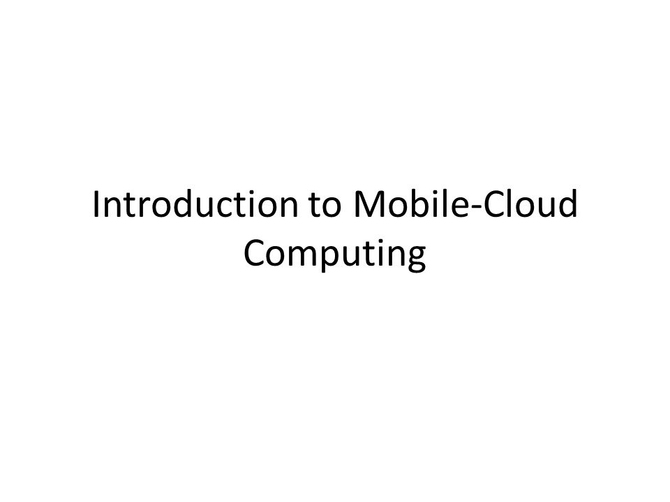 Introduction to Mobile-Cloud Computing
