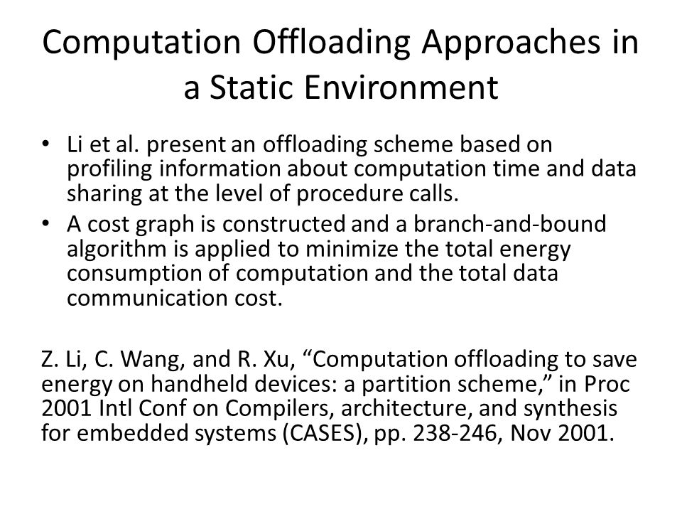 Computation Offloading Approaches in a Static Environment Li et al. present an offloading scheme based on profiling information about computation time