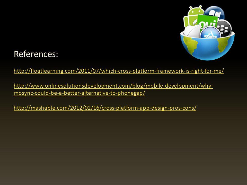 References: http://floatlearning.com/2011/07/which-cross-platform-framework-is-right-for-me/ http://www.onlinesolutionsdevelopment.com/blog/mobile-dev