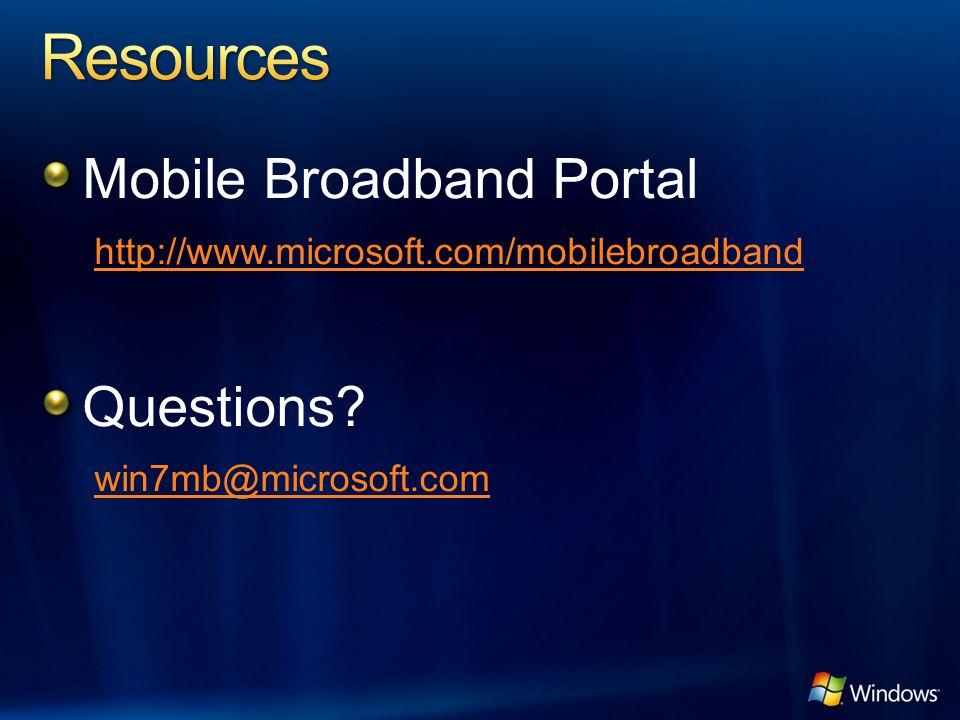Mobile Broadband Portal http://www.microsoft.com/mobilebroadband Questions win7mb@microsoft.com