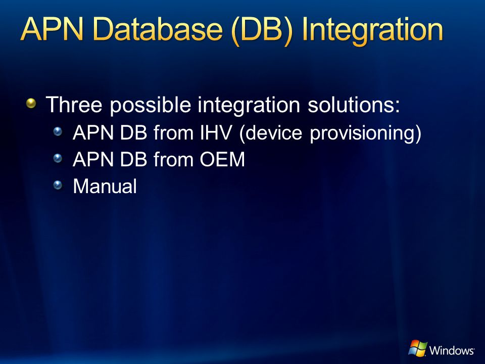 Three possible integration solutions: APN DB from IHV (device provisioning) APN DB from OEM Manual