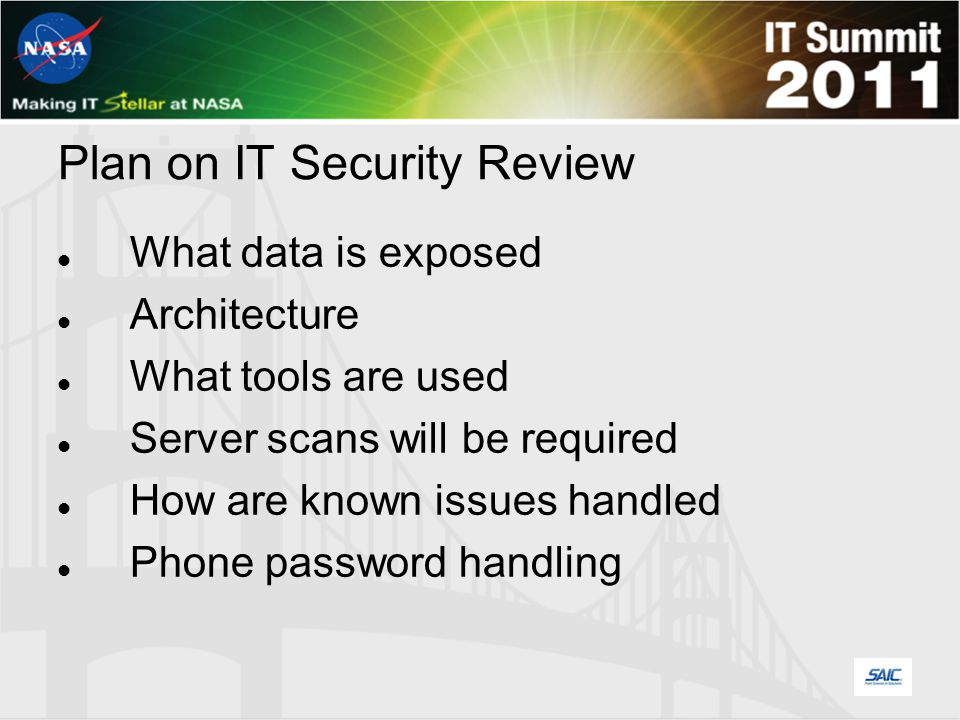 Plan on IT Security Review What data is exposed Architecture What tools are used Server scans will be required How are known issues handled Phone password handling