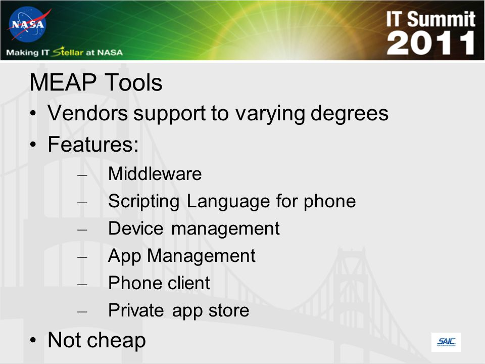 MEAP Tools Vendors support to varying degrees Features: – Middleware – Scripting Language for phone – Device management – App Management – Phone client – Private app store Not cheap