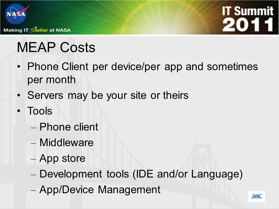 MEAP Costs Phone Client per device/per app and sometimes per month Servers may be your site or theirs Tools – Phone client – Middleware – App store – Development tools (IDE and/or Language) – App/Device Management
