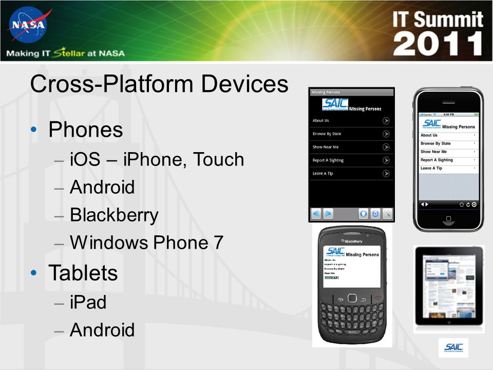 Cross-Platform Devices Phones – iOS – iPhone, Touch – Android – Blackberry – Windows Phone 7 Tablets – iPad – Android