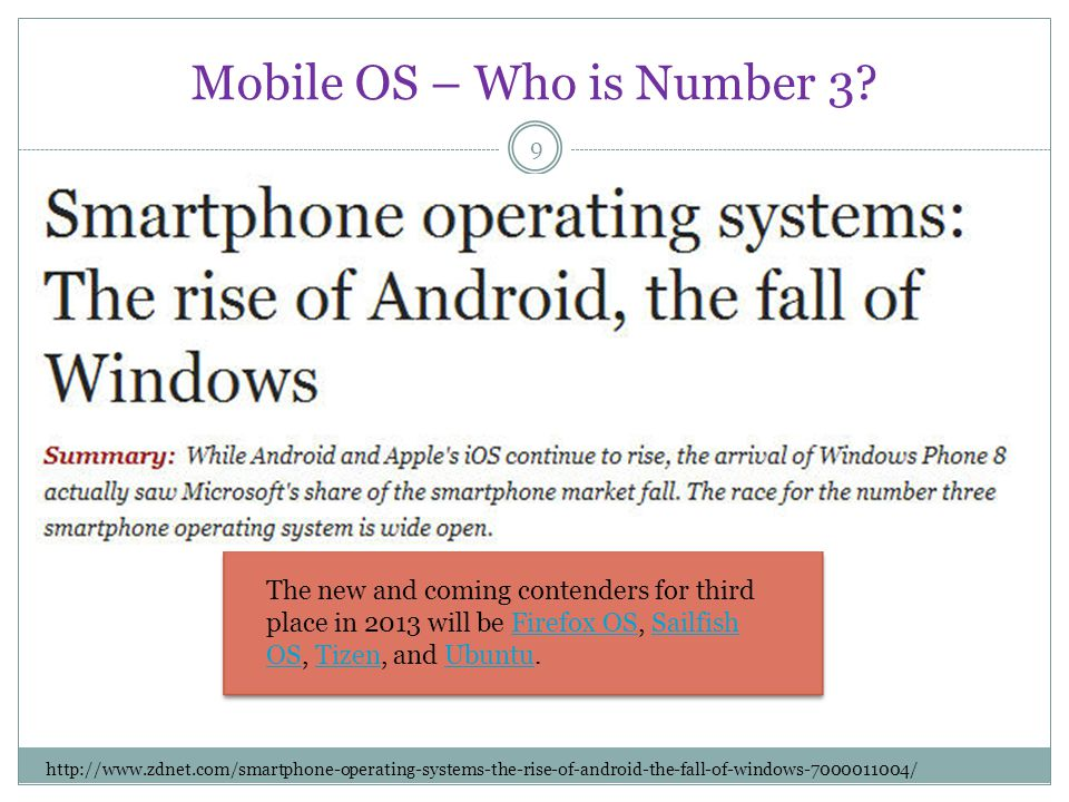 Mobile OS – Who is Number 3? 9 http://www.zdnet.com/smartphone-operating-systems-the-rise-of-android-the-fall-of-windows-7000011004/ The new and comin