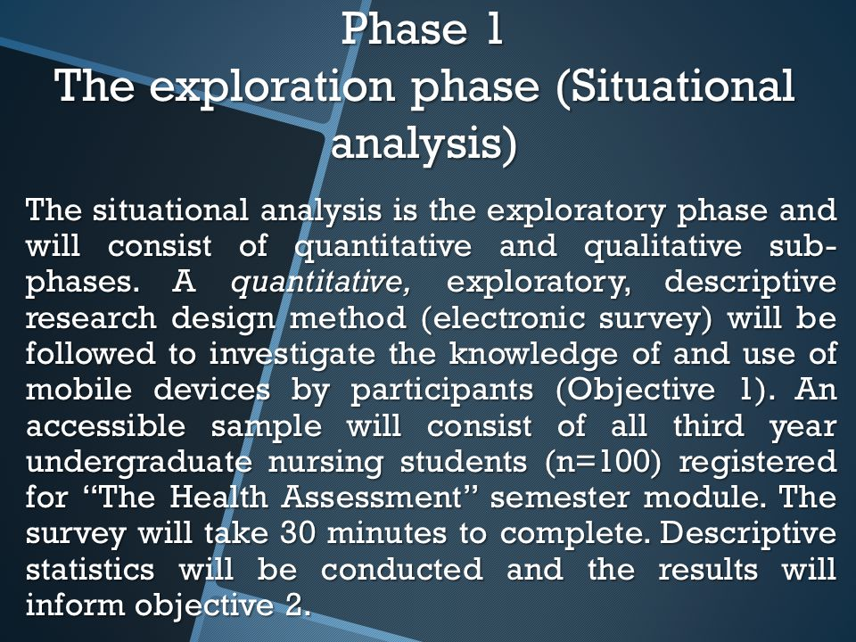 Phase 1 The exploration phase (Situational analysis) The situational analysis is the exploratory phase and will consist of quantitative and qualitative sub- phases.