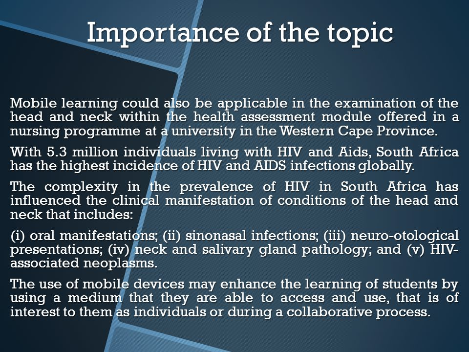 Importance of the topic Mobile learning could also be applicable in the examination of the head and neck within the health assessment module offered in a nursing programme at a university in the Western Cape Province.