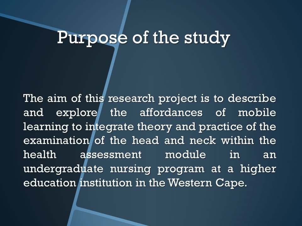 Purpose of the study The aim of this research project is to describe and explore the affordances of mobile learning to integrate theory and practice of the examination of the head and neck within the health assessment module in an undergraduate nursing program at a higher education institution in the Western Cape.