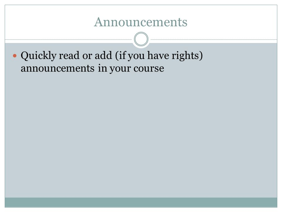 Quickly read or add (if you have rights) announcements in your course