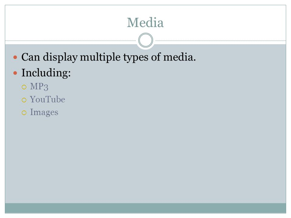 Can display multiple types of media. Including: MP3 YouTube Images