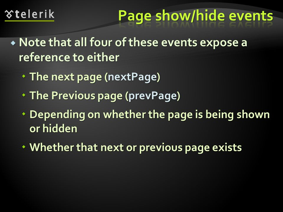 Note that all four of these events expose a reference to either Note that all four of these events expose a reference to either The next page (nextPage) The next page (nextPage) The Previous page (prevPage) The Previous page (prevPage) Depending on whether the page is being shown or hidden Depending on whether the page is being shown or hidden Whether that next or previous page exists Whether that next or previous page exists