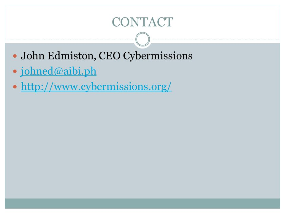 CONTACT John Edmiston, CEO Cybermissions johned@aibi.ph http://www.cybermissions.org/