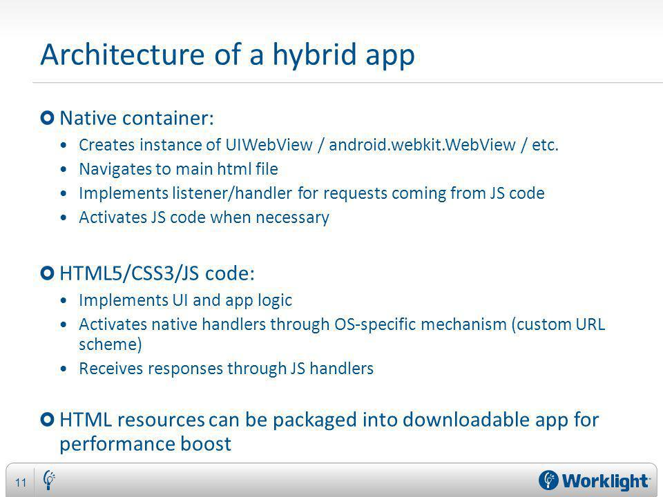 Architecture of a hybrid app Native container: Creates instance of UIWebView / android.webkit.WebView / etc.