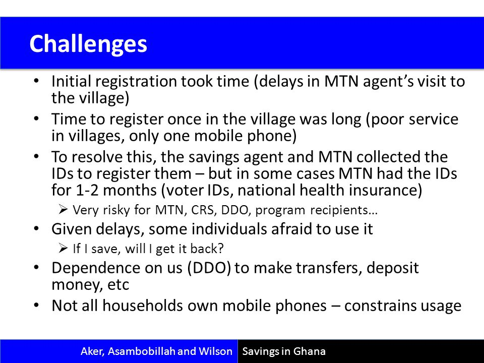 Initial registration took time (delays in MTN agents visit to the village) Time to register once in the village was long (poor service in villages, on
