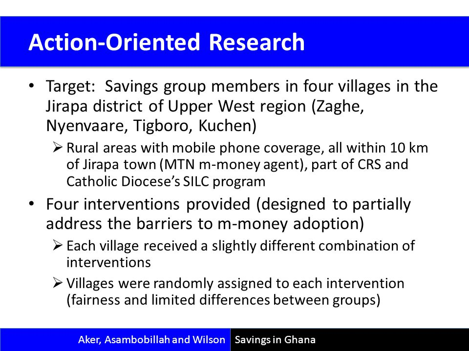 Research Goals Target: Savings group members in four villages in the Jirapa district of Upper West region (Zaghe, Nyenvaare, Tigboro, Kuchen) Rural ar