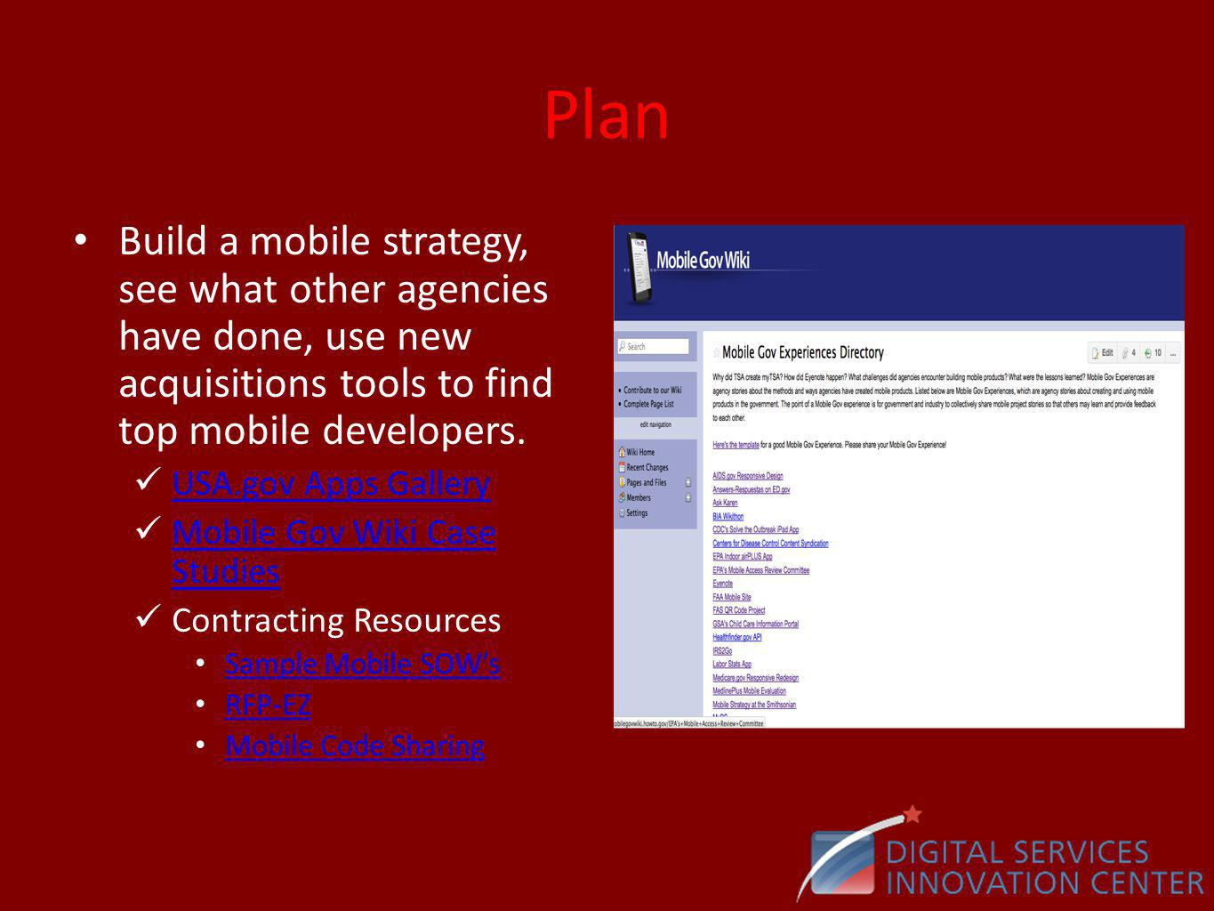 Plan Build a mobile strategy, see what other agencies have done, use new acquisitions tools to find top mobile developers.