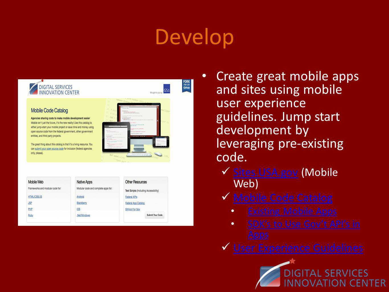 Develop Create great mobile apps and sites using mobile user experience guidelines.