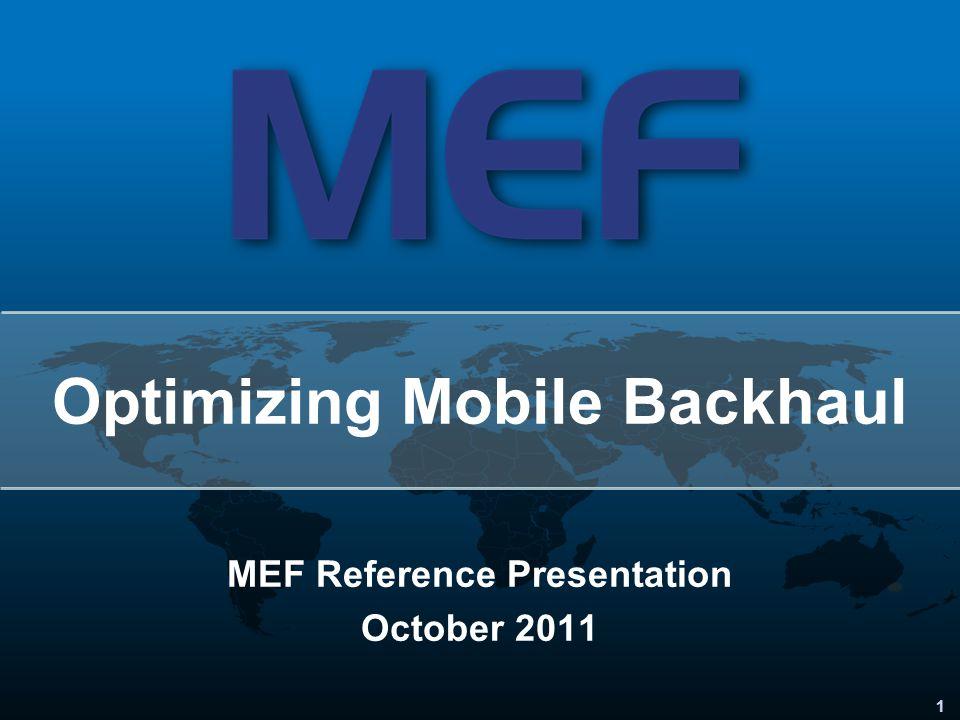 1 MEF Reference Presentation October 2011 Optimizing Mobile Backhaul
