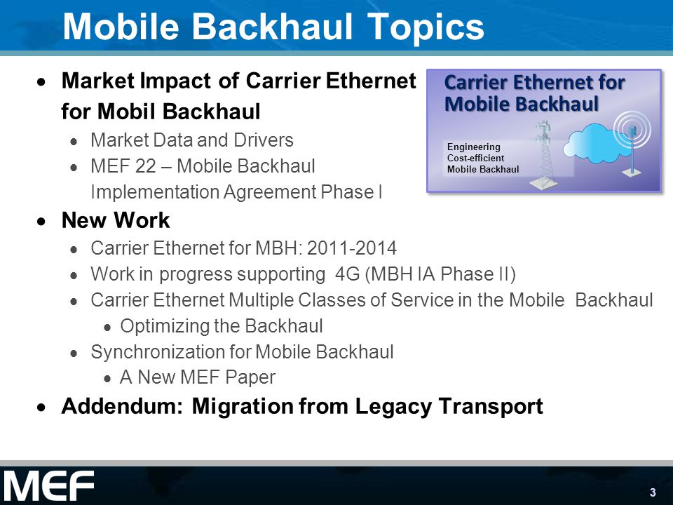 3 Mobile Backhaul Topics Market Impact of Carrier Ethernet for Mobil Backhaul Market Data and Drivers MEF 22 – Mobile Backhaul Implementation Agreemen