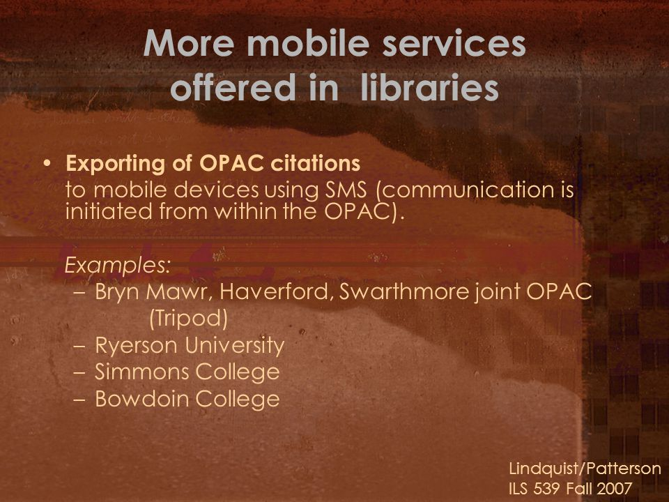 More mobile services offered in libraries Exporting of OPAC citations to mobile devices using SMS (communication is initiated from within the OPAC).