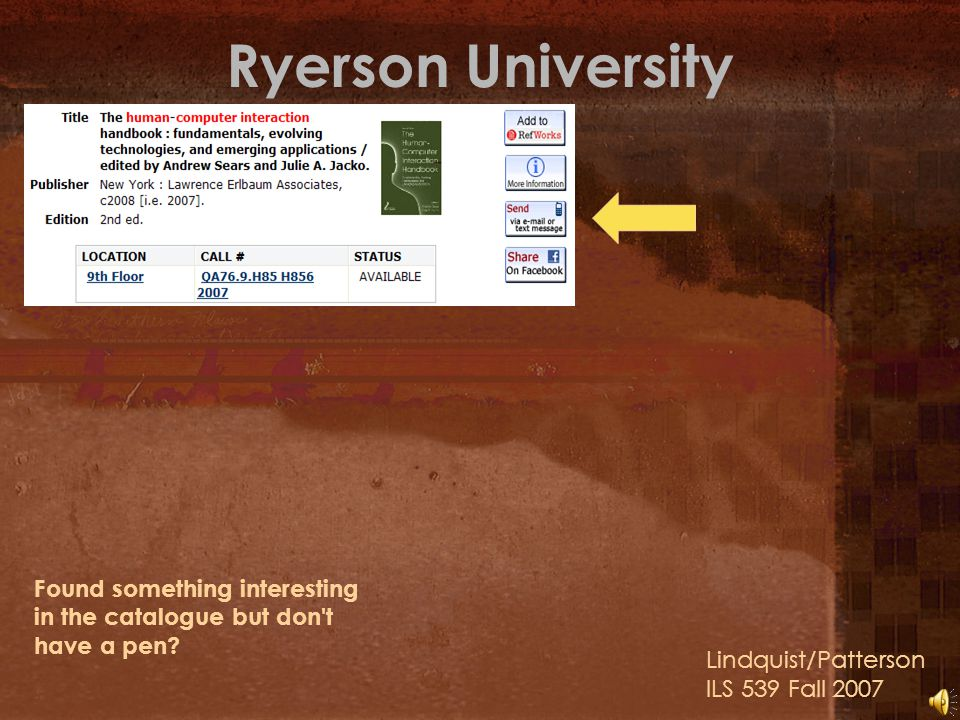 Ryerson University Lindquist/Patterson ILS 539 Fall 2007 Found something interesting in the catalogue but don t have a pen