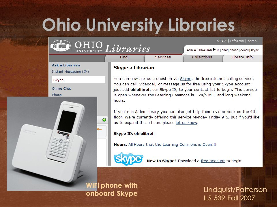 Ohio University Libraries Lindquist/Patterson ILS 539 Fall 2007 WiFi phone with onboard Skype
