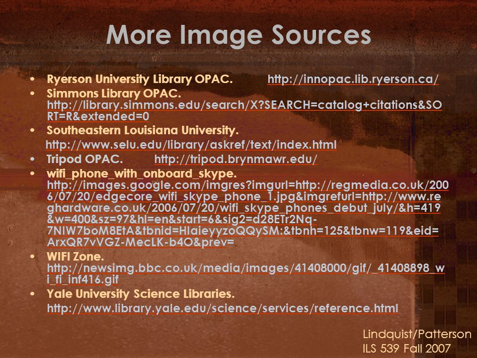 More Image Sources Ryerson University Library OPAC.http://innopac.lib.ryerson.ca/http://innopac.lib.ryerson.ca/ Simmons Library OPAC. http://library.s