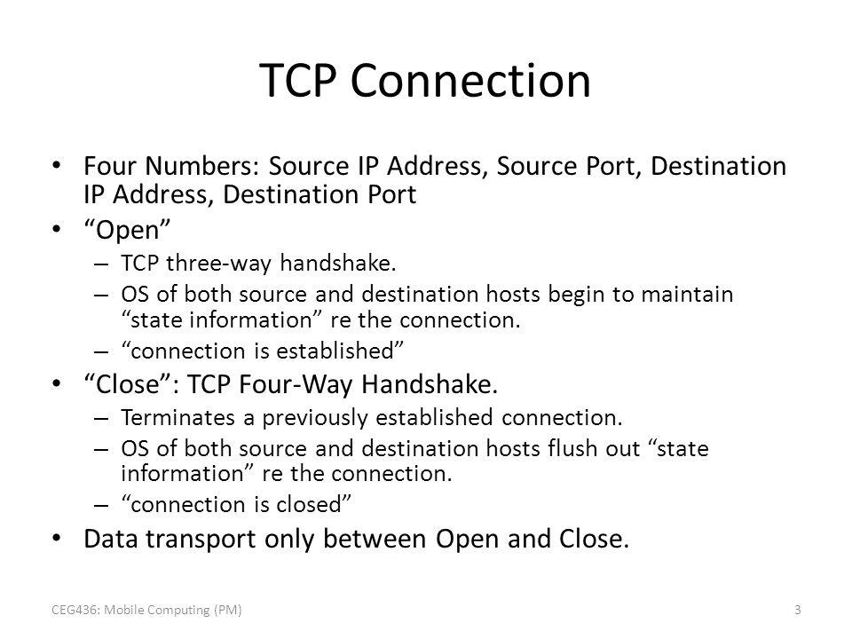 TCP Connection Four Numbers: Source IP Address, Source Port, Destination IP Address, Destination Port Open – TCP three-way handshake. – OS of both sou