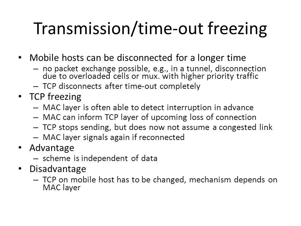 Transmission/time-out freezing Mobile hosts can be disconnected for a longer time – no packet exchange possible, e.g., in a tunnel, disconnection due