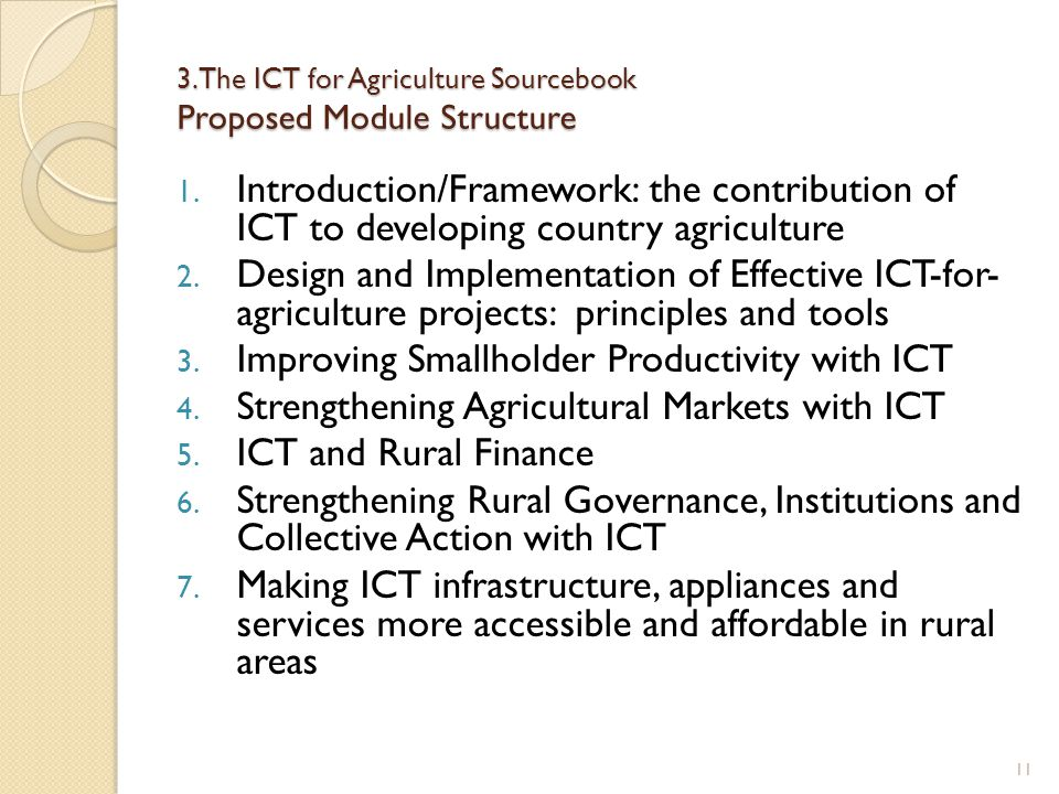 3. The ICT for Agriculture Sourcebook Proposed Module Structure 1. Introduction/Framework: the contribution of ICT to developing country agriculture 2