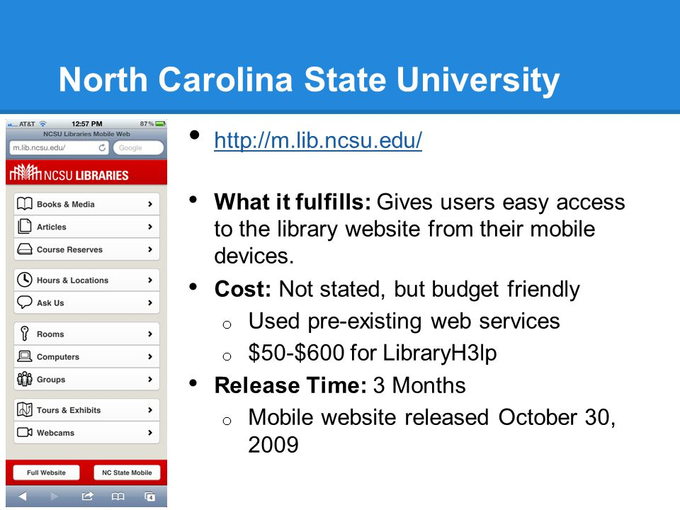 North Carolina State University http://m.lib.ncsu.edu/ What it fulfills: Gives users easy access to the library website from their mobile devices. Cos