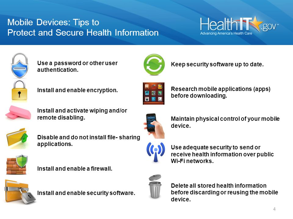 Mobile Devices: Tips to Protect and Secure Health Information Use a password or other user authentication.
